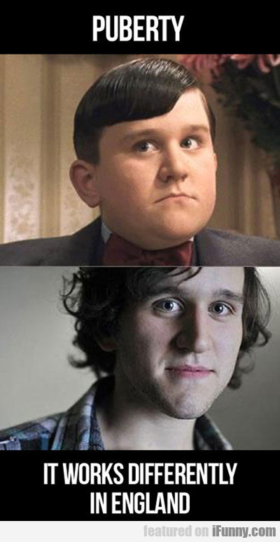 puberty, it works differently in england...