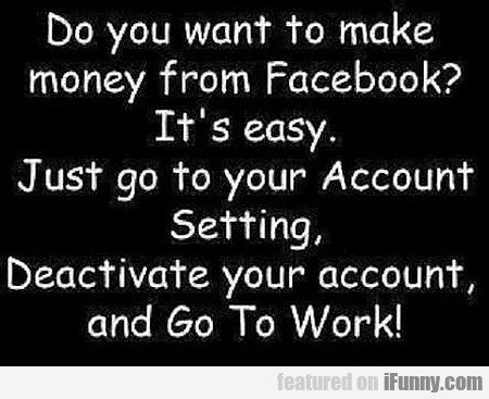 Do You Want To Make Money From Facebook?