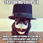 Pardon Me Good Sir