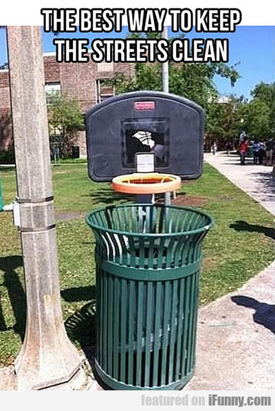 The Best Way To Keep The Streets Clean...