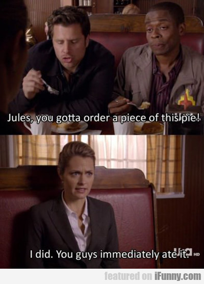 Jules, You Gotta Order A Piece Of This Pie...