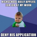 High School Bully Applies For A Job...