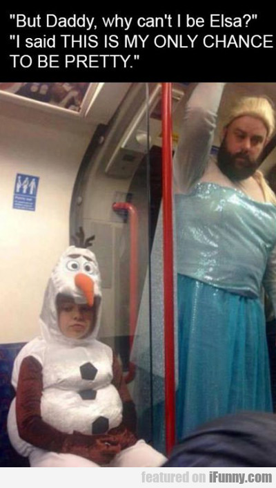 But Daddy, Why Can't I Be Elsa...