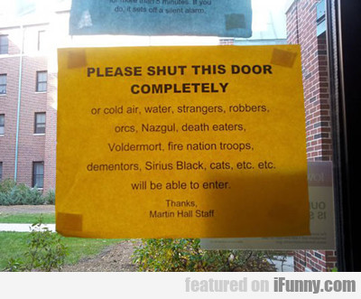 Please Shut This Door Completely...