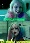 Friday Night Vs Staurday Morning...