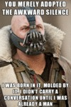 You Merely Adopted The Awkward Silence...