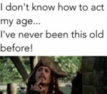 I Don't Know How To Act My Age...
