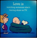 Love Is Watching Someone Else's...