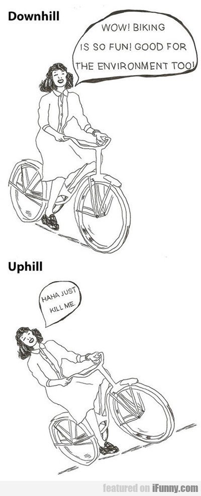 Downhill Vs. Uphill...