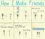 How I Make Friends...