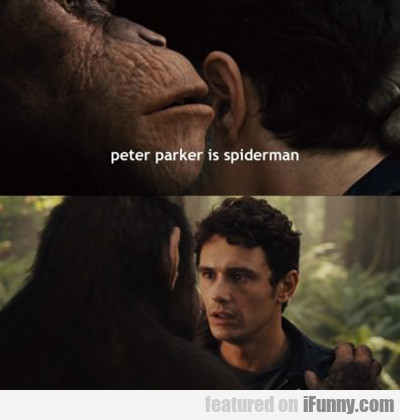Peter Parker Is Spider-man...