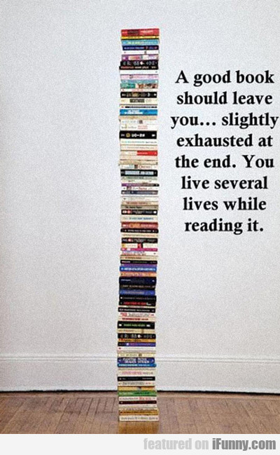 A Good Book Should Leave You...