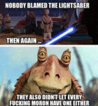 Nobody Blamed The Lightsaber...