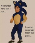 No Matter How Fast I Run...