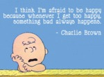 I Think I'm Afraid To Be Happy...