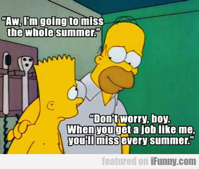 Aw, I'm Going To Miss The Whole Summer...