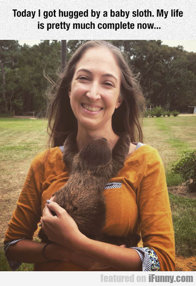 today i got hugged by a sloth...