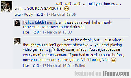 wait, wait... hold your horses... you're a gamer?