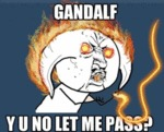 Gandalf, Y You No Let Me Pass...