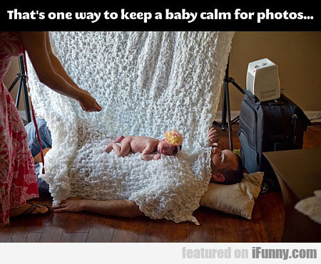 That's One Way To Keep A Baby Calm