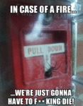 In Case Of A Fire... We're Just Gonna...