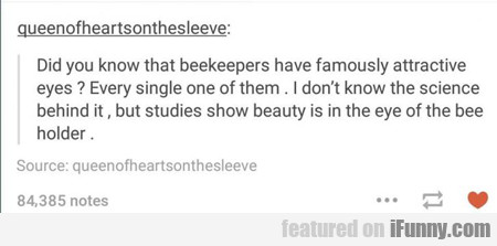 Did You Know That Beekeepers...