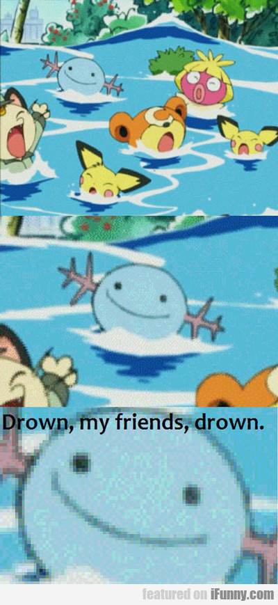 Drown My Friends, Drown...
