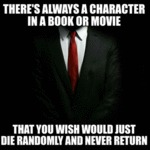 There's Always A Character In A Book Or Movie...