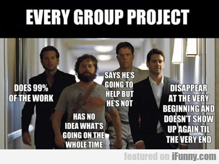Every Group Project...