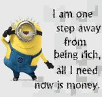 I Am One Step Away From Being Rich...