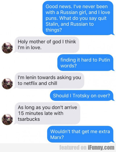 Good News. I've Never Been With A Russian Girl...