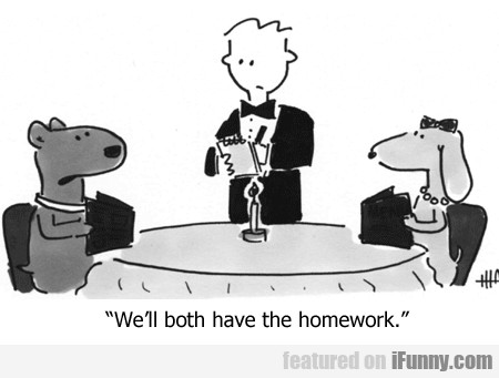 We'll Both Have The Homework...