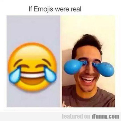 If Emojis Were Real...