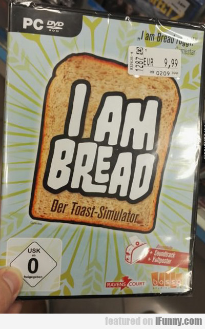 I Am Bread...