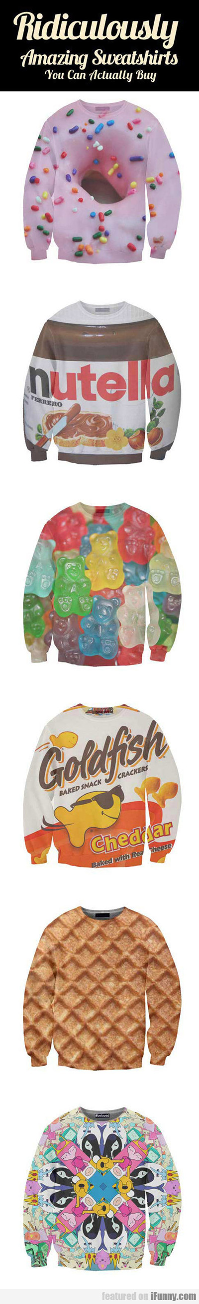 Ridiculously Amazing Sweatshirts...
