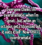 Everyone Thinks I'm Overdramatic...