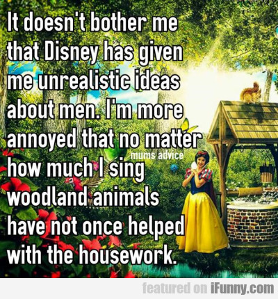 It Doesnt Bother Me That Disney Has Given Me.