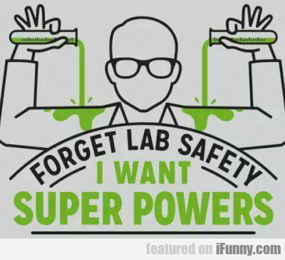 Forget Lab Safety...