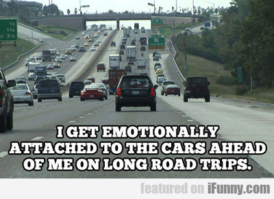 I Get Emotionally Attached...