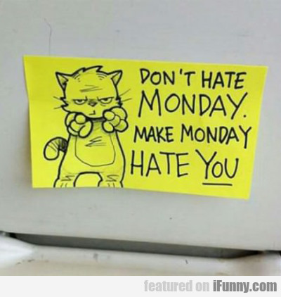Don't Hate Monday...