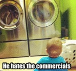 He Hates The Commercials
