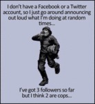 I Don't Have A Facebook Or A Twitter Account...
