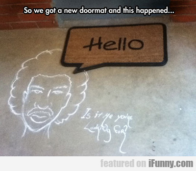 So We Got A New Doormat...