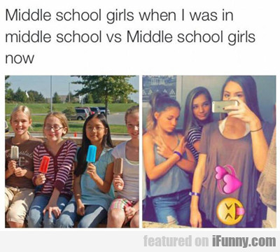 middle school girls when i was in...