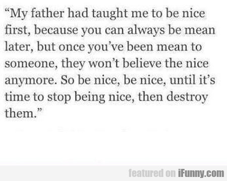 My Father Had Tauht Me To Be Nice First