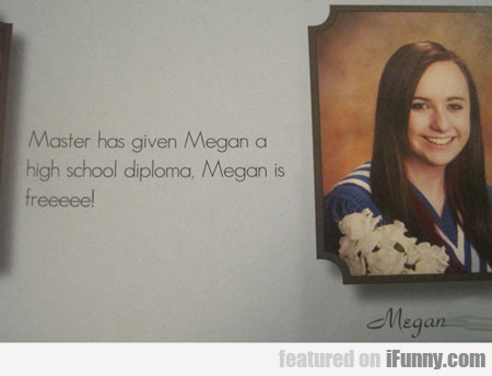 Master Has Given Megan A High School Diploma...