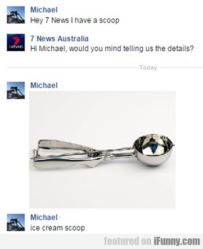 Hey 7 News I Have A Scoop...