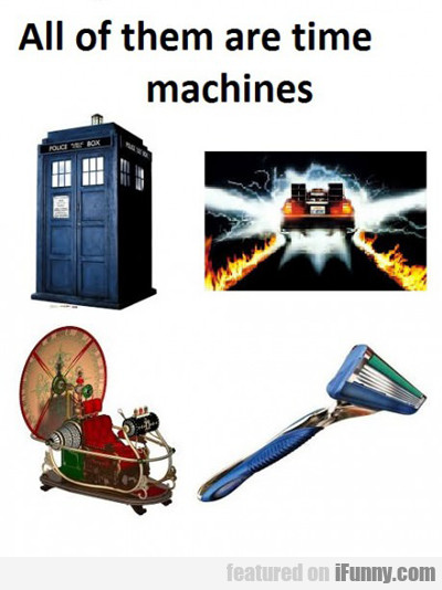 all of them are time machines...