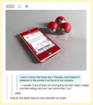 I Want A Phone That Looks Like...