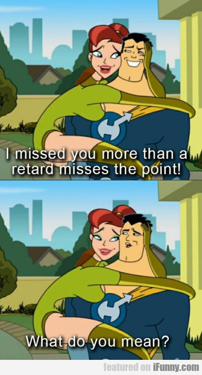 i missed you more than...